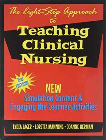 9780990354246-0990354245-The Eight-Step Approach to Teaching Clinical Nursing: Tools for Nurse Educators