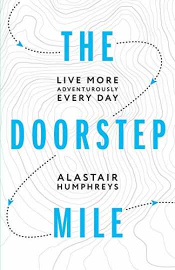 9781916308800-1916308805-The Doorstep Mile: Live More Adventurously Every Day