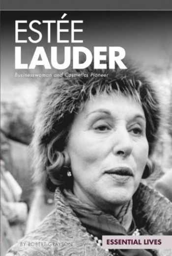 9781617838927-1617838926-Estée Lauder: Businesswoman and Cosmetics Pioneer: Businesswoman and Cosmetics Pioneer (Essential Lives Set 8)