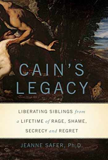 9780465019403-0465019404-Cain's Legacy: Liberating Siblings from a Lifetime of Rage, Shame, Secrecy, and Regret