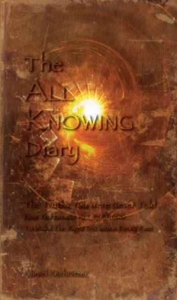 9780980782714-0980782716-The ALL KNOWING Diary: The Truths You Were Never Told; How to Harness All Knowing to Make the Right Decisions Every Time