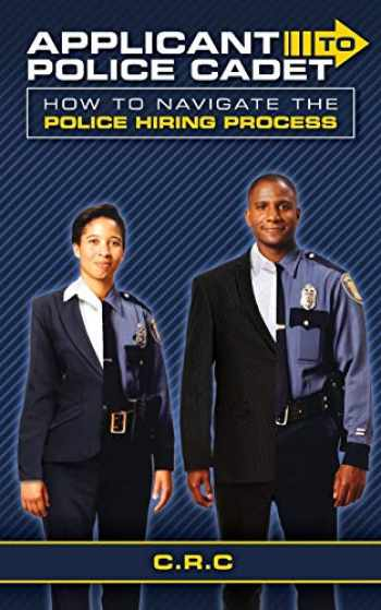 9781794547995-1794547991-Applicant to Police Cadet: How to navigate the Police hiring process