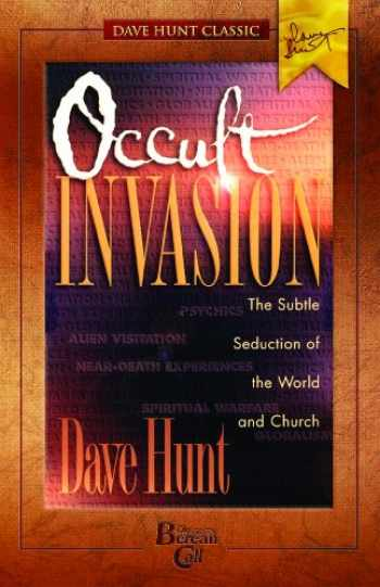 9781928660606-1928660606-Occult Invasion: The Subtle Seduction of the World and Church (Dave Hunt Classic)