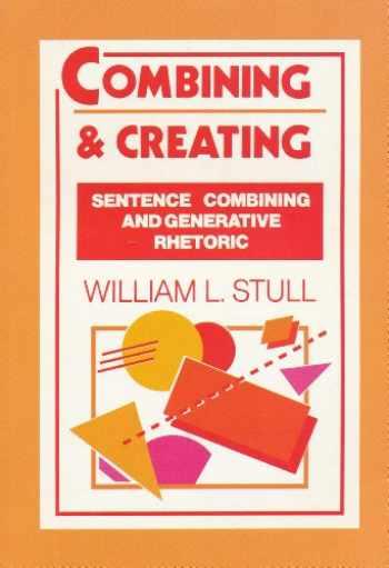 9780030570544-0030570549-Combining and Creating: Sentence Combining and Generative Rhetoric