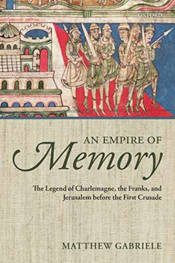 9780199686124-0199686122-An Empire of Memory: The Legend Of Charlemagne, The Franks, And Jerusalem Before The First Crusade