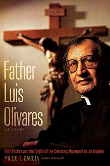 9781469643311-1469643316-Father Luis Olivares, a Biography: Faith Politics and the Origins of the Sanctuary Movement in Los Angeles