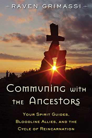 9781578635931-1578635934-Communing with the Ancestors: Your Spirit Guides, Bloodline Allies, and the Cycle of Reincarnation
