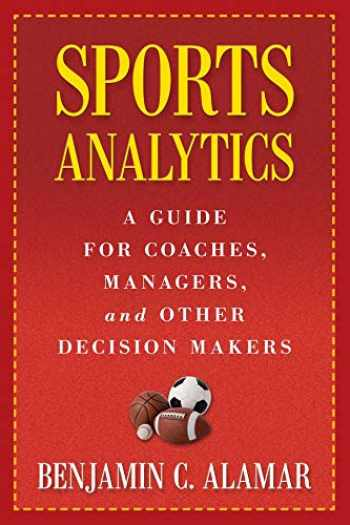 9780231162920-0231162928-Sports Analytics: A Guide for Coaches, Managers, and Other Decision Makers