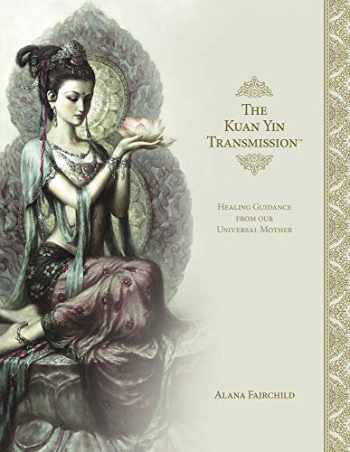 9780738762944-0738762946-The Kuan Yin Transmission Book: Healing Guidance from our Universal Mother