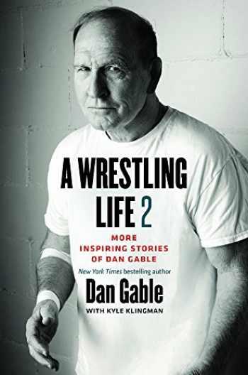 9781609385873-160938587X-A Wrestling Life 2: More Inspiring Stories of Dan Gable
