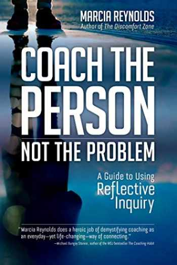 9781523087839-1523087838-Coach the Person, Not the Problem: A Guide to Using Reflective Inquiry