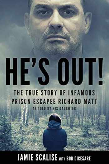 9781728616988-1728616980-He's Out!: The true story of infamous prison escapee Richard Matt as told by his daughter