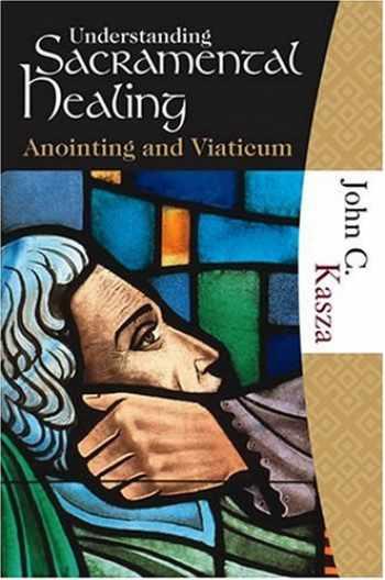 9781595250094-1595250093-Understanding Sacramental Healing (Anointing and Viaticum)