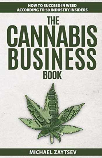 9781724671554-1724671553-The Cannabis Business Book: How to Succeed in Weed According to 50 Industry Insiders