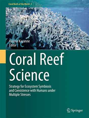 9784431543633-4431543635-Coral Reef Science: Strategy for Ecosystem Symbiosis and Coexistence with Humans under Multiple Stresses (Coral Reefs of the World (5))