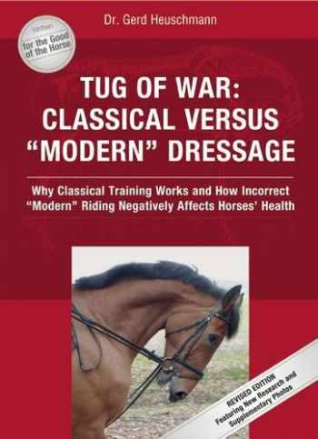 9781570763755-1570763755-Tug of War: Classical Versus Modern Dressage: Why Classical Training Works and How Incorrect Riding Negatively Affects Horses' Health