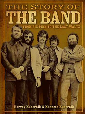 9781454928904-1454928905-The Story of The Band: From Big Pink to The Last Waltz