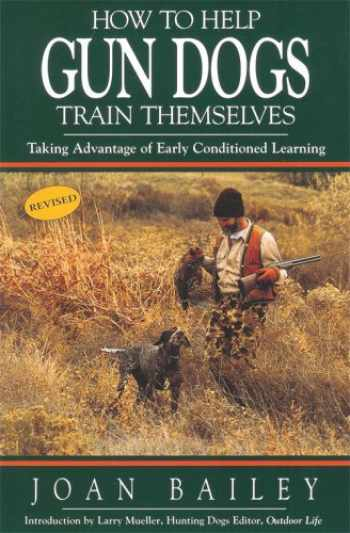 9780963012746-0963012746-How to Help Gun Dogs Train Themselves, Taking Advantage of Early Condtioned Learning