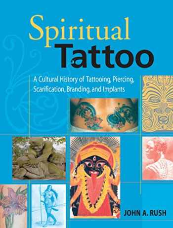 9781583941171-1583941177-Spiritual Tattoo: A Cultural History of Tattooing, Piercing, Scarification, Branding, and Implants