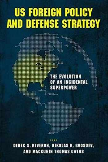 9781626160910-1626160910-US Foreign Policy and Defense Strategy: The Evolution of an Incidental Superpower