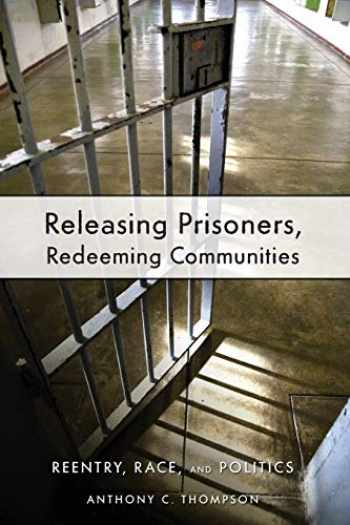 9780814783214-081478321X-Releasing Prisoners, Redeeming Communities: Reentry, Race, and Politics