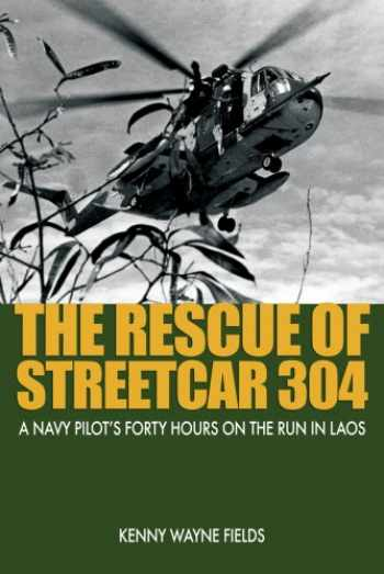 9781591142720-1591142725-The Rescue of Streetcar 304: A Navy Pilot's Forty Hours on the Run in Laos