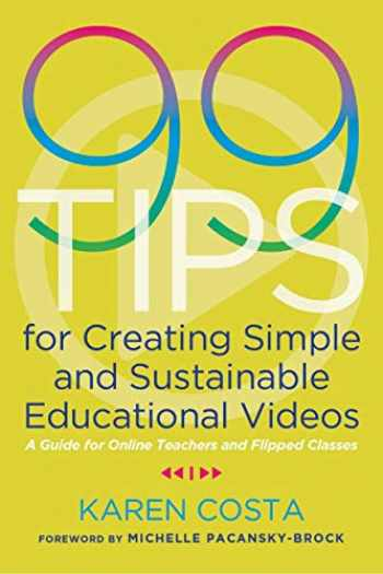 9781642670851-1642670855-99 Tips for Creating Simple and Sustainable Educational Videos: A Guide for Online Teachers and Flipped Classes
