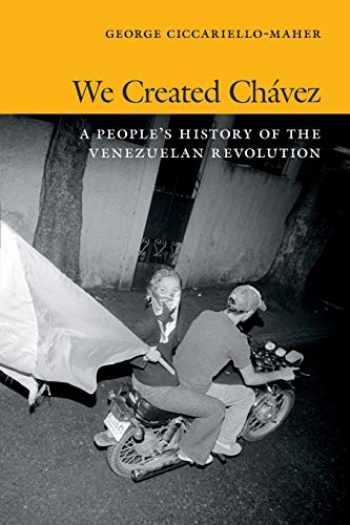 9780822354529-0822354527-We Created Chávez: A People's History of the Venezuelan Revolution