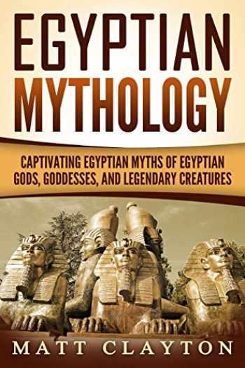 9781717494672-1717494676-Egyptian Mythology: Captivating Egyptian Myths of Egyptian Gods, Goddesses, and Legendary Creatures