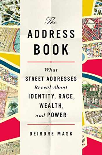 9781250134769-1250134765-The Address Book: What Street Addresses Reveal About Identity, Race, Wealth, and Power