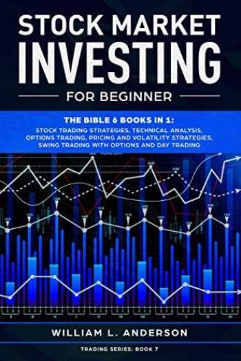 9781710044775-1710044772-Stock Market Investing for Beginner: The Bible 6 books in 1: Stock Trading Strategies, Technical Analysis, Options , Pricing and Volatility ... and Day Trading with Options (Trading series)