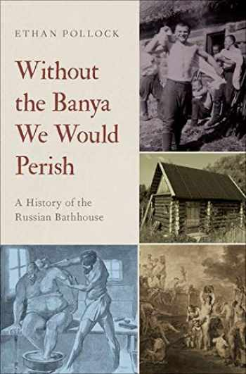 9780195395488-0195395484-Without the Banya We Would Perish: A History of the Russian Bathhouse