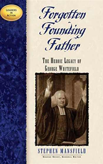 9781581821659-1581821654-Forgotten Founding Father: The Heroic Legacy of George Whitefield (Leaders in Action)