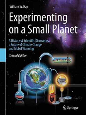 9783319274027-3319274023-Experimenting on a Small Planet: A History of Scientific Discoveries, a Future of Climate Change and Global Warming