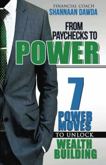 9780996130301-0996130306-From Paychecks to Power: 7 Power Moves to Unlock Wealth Building