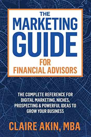 9781705950395-1705950396-The Marketing Guide For Financial Advisors: The Complete Reference for Digital Marketing, Niches, Prospecting, and Powerful Ideas to Grow Your Business