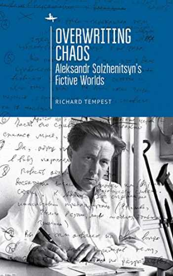 9781644690123-1644690128-Overwriting Chaos: Aleksandr Solzhenitsyn's Fictive Worlds (Cultural Revolutions: Russia in the Twentieth Century)