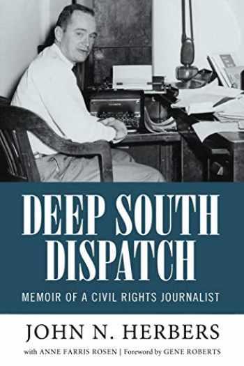 9781496816740-1496816749-Deep South Dispatch: Memoir of a Civil Rights Journalist (Willie Morris Books in Memoir and Biography)