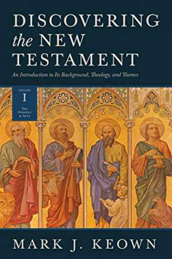 9781683592327-1683592328-Discovering the New Testament: An Introduction to Its Background, Theology, and Themes (Volume I: The Gospels and Acts)