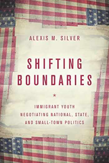 9781503605749-1503605744-Shifting Boundaries: Immigrant Youth Negotiating National, State, and Small-Town Politics