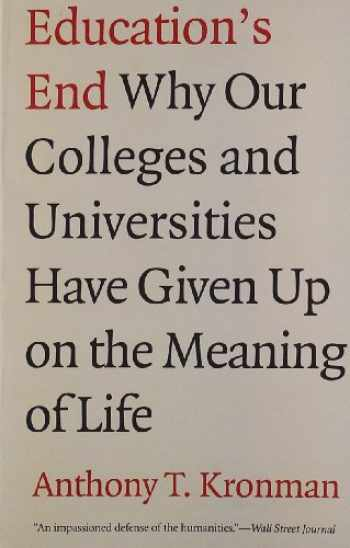9780300143140-0300143141-Education's End: Why Our Colleges and Universities Have Given Up on the Meaning of Life