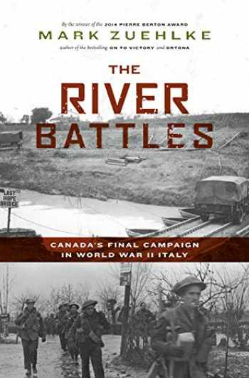 9781771622356-1771622350-The River Battles: Canada's Final Campaign in World War II Italy (Canadian Battle Series)