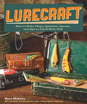 9781565237803-1565237803-Lurecraft: How to Make Plugs, Spinners, Spoons, and Jigs to Catch More Fish (Fox Chapel Publishing)