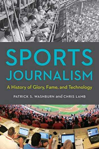 9781496221223-1496221222-Sports Journalism: A History of Glory, Fame, and Technology