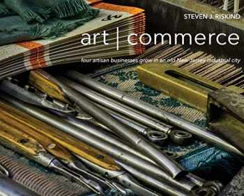 9780578684253-057868425X-art - commerce: four artisan businesses grow in an old New Jersey industrial city
