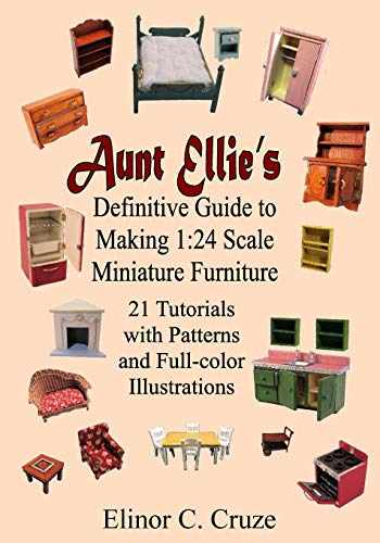 9781726086080-1726086089-Aunt Ellie's Definitive Guide to Making 1:24 Scale Miniature Furniture: 21 Detailed Tutorials with Patterns and Full-Color Illustrations