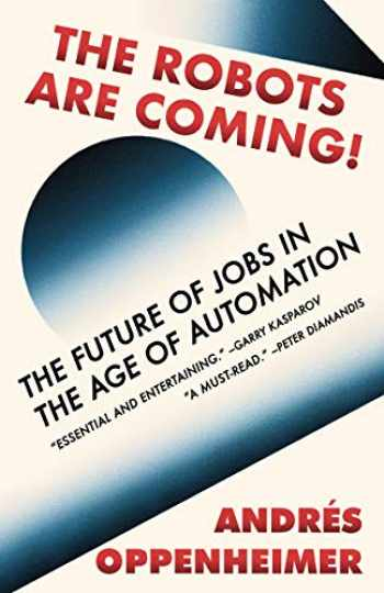 9780525565000-0525565000-The Robots Are Coming!: The Future of Jobs in the Age of Automation