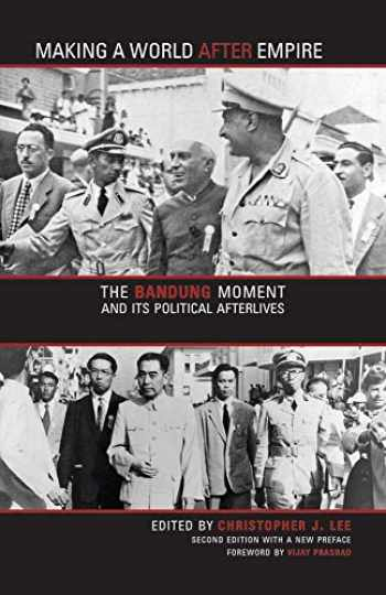 9780896803220-0896803228-Making a World after Empire: The Bandung Moment and Its Political Afterlives (Ohio RIS Global Series)