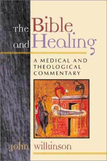 9780802848765-0802848761-The Bible and Healing: A Medical and Theological Commentary