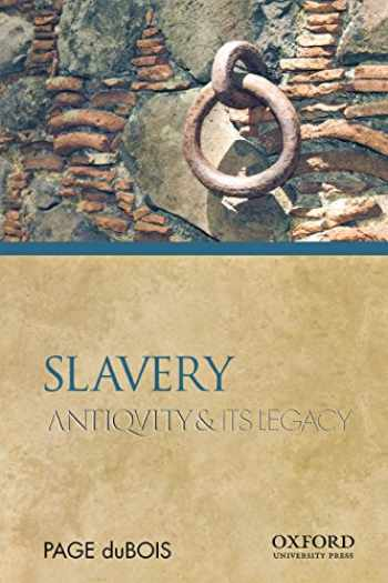 9780195380859-0195380851-Slavery: Antiquity and Its Legacy (Ancients & Moderns)